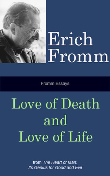 Fromm Essays Love Of Death And Love Of Life Ebook By Erich Fromm