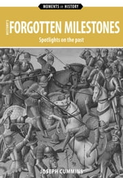 History's Forgotten Milestones - Spotlights on the past ebook by Joseph Cummins
