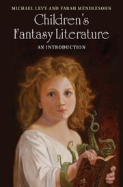 Children's Fantasy Literature - An Introduction ebook by Michael Levy,Farah Mendlesohn