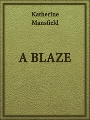 A BLAZE ebook by Katherine Mansfield