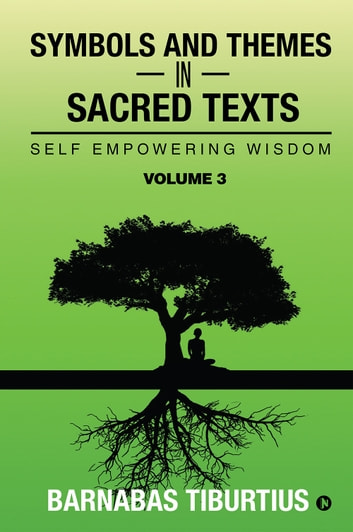 Symbols and Themes in Sacred Texts - Self Empowering Wisdom Volume 3 ebook by Barnabas Tiburtius