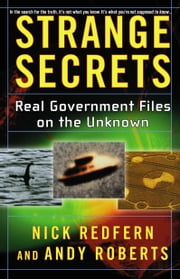 Strange Secrets - Real Government Files on the Unknown ebook by Nick Redfern,Andy Roberts