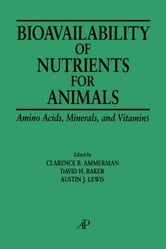 Bioavailability of Nutrients for Animals: Amino Acids, Minerals, Vitamins ebook by Ammerman, Clarence B.