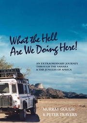 What the Hell Are We Doing Here! [Across the Sahara to West and Central Africa by Land Rover] ebook by Murray Gough