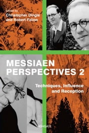Messiaen Perspectives 2: Techniques, Influence and Reception ebook by Dr Robert Fallon,Professor Christopher Dingle