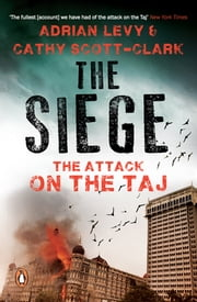 The Siege - The Attack on the Taj ebook by Adrian Levy,Cathy Scott-Clark