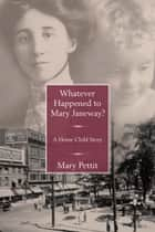 Whatever Happened to Mary Janeway? ebook by Mary Pettit