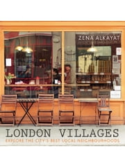 London Villages - Explore the City's Best Local Neighbourhoods ebook by Zena Alkayat,Kim Lightbody