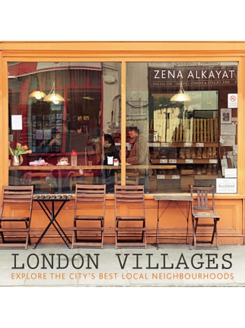 London Villages - Explore the City's Best Local Neighbourhoods ebook by Zena Alkayat,Kim Lightbody,Seddon