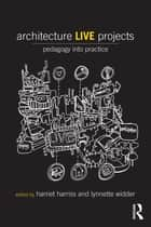 Architecture Live Projects ebook by Harriet Harriss,Lynnette Widder