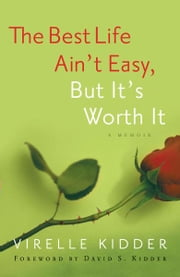 The Best Life Ain't Easy - But It's Worth It ebook by Virelle F. Kidder