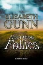 Noontime Follies - A police procedural set in Minnesota. ebook by Elizabeth Gunn