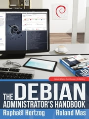 The Debian Administrator's Handbook - Debian Wheezy from Discovery to Mastery ebook by Raphaël Hertzog,Roland Mas