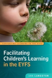 Facilitating Children'S Learning In The Eyfs ebook by Ann Langston