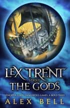 Lex Trent Versus The Gods ebook by Alex Bell