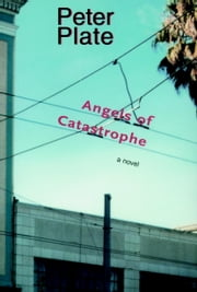 Angels of Catastrophe - A Novel ebook by Peter Plate