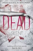 Dead Silent eBook by Sharon Jones