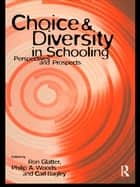 Choice and Diversity in Schooling - Perspectives and Prospects eBook by Carl Bagley, Ron Glatter, Philip Woods