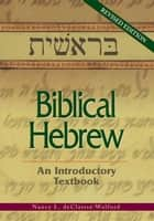 Biblical Hebrew - an introductory textbook ebook by Nancy L. deClaissé-Walford