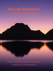 Sacred Moments A Pause with God ebook by The Reverend Dr. Deborah Kaiser-Cross,David Middleton