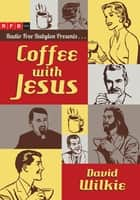 Coffee with Jesus ebook by David Wilkie