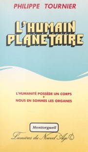 L'Humain planétaire ebook by Philippe Tournier
