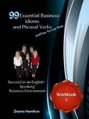 99 Essential Business Idioms and Phrasal Verbs: Succeed in an English-Speaking Business Environment - Workbook 4 ebook by Zhanna Hamilton