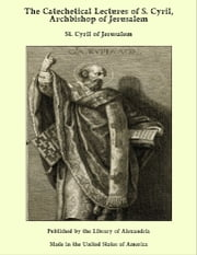 The Catechetical Lectures of S. Cyril, Archbishop of Jerusalem ebook by St. Cyril of Jerusalem