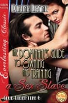 The Dominant's Guide to Owning and Training a Sex Slave ebook by
