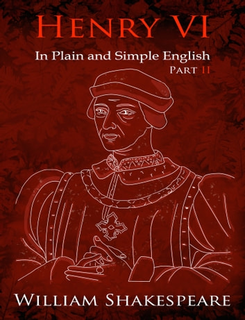 King Henry VI: Part Two In Plain and Simple English (A Modern Translation and the Original Version) ebook by BookCaps