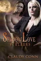Shadowlove-Stalkers ebook by Claudy Conn