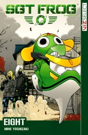 Sgt. Frog, Vol. 8 - The Best Laid Plans of Frogs and Men ebook by Mine Yoshizaki