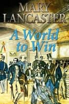 A World to Win ebook by Mary Lancaster