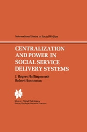 Centralization and Power in Social Service Delivery Systems - The Cases of England, Wales, and the United States ebook by J.R. Hollingsworth,R. Hanneman