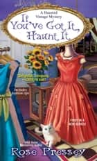 If You've Got It, Haunt It ebook by Rose Pressey
