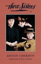 Three Sisters (TCG Edition) ebook by Anton Chekhov,Paul Schmidt
