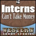 Internes Can't Take Money audiobook by Max Brand