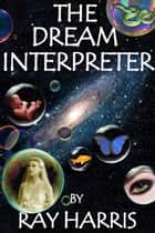 The Dream Interpreter ebook by Ray Harris