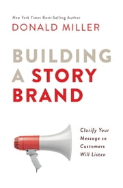 Building a StoryBrand - Clarify Your Message So Customers Will Listen ebook by Donald Miller