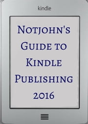 Notjohn's Guide to Kindle Publishing: Ten Steps To Formatting Your E-Book for Sale on Amazon (Or Anywhere Else) ebook by N. J. Notjohn