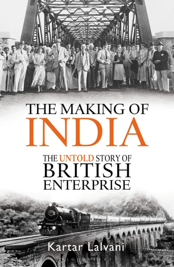 The Making of India - The Untold Story of British Enterprise ebook by Kartar Lalvani