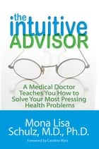 The Intuitive Advisor ebook by Mona Lisa Schulz, M.D./Ph.D.
