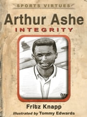 Arthur Ashe: Integrity ebook by Fritz Knapp