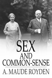 Sex and Common-Sense ebook by A. Maude Royden