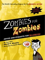 Zombies for Zombies - Advice and Etiquette for the Living Dead ebook by David Murphy,Daniel Heard