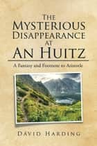 The Mysterious Disappearance at An Huitz ebook by David Harding