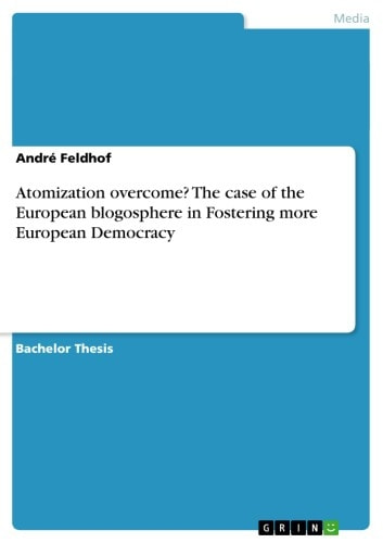 Atomization overcome? The case of the European blogosphere in Fostering more European Democracy ebook by André Feldhof
