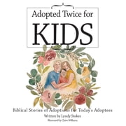 Adopted Twice for Kids - Biblical Stories of Adoptions for Today's Adoptees ebook by Lyndy Stokes, Claire Williams