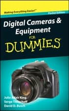 Digital Cameras and Equipment For Dummies, Pocket Edition ebook by Julie Adair King, Serge Timacheff, David D. Busch