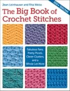 The Big Book of Crochet Stitches - Fabulous Fans, Pretty Picots, Clever Clusters and a Whole Lot More eBook by Rita Weiss, Jean Leinhauser
